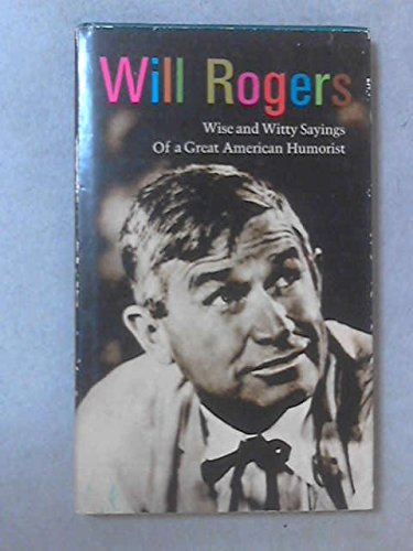 Will Rogers : Wise and Witty Sayings of a Great American Humorist.