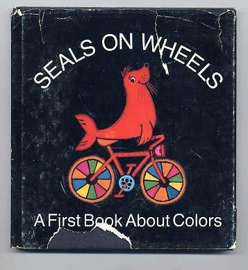 Seals on Wheels: A First Book About Colors: Walley, Dean