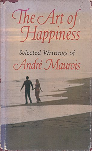 9780875291147: The Art of Happiness: Selected Writings of Andre Maurois (Hallmark Editions)