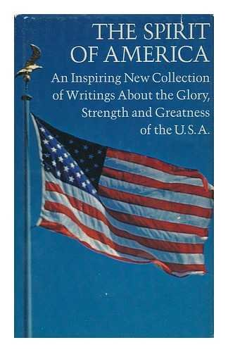 9780875291932: The Spirit of America, an Inspiring New Collection of Writings about the Glory, Strength and Greatness of the U. S. A.