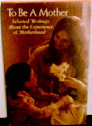 9780875292274: To be a mother;: Selected writings about the experience of motherhood (Hallmark editions)