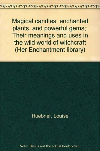 9780875292526: Magical candles, enchanted plants, and powerful gems;: Their meanings and uses in the wild world of witchcraft (Her Enchantment library)