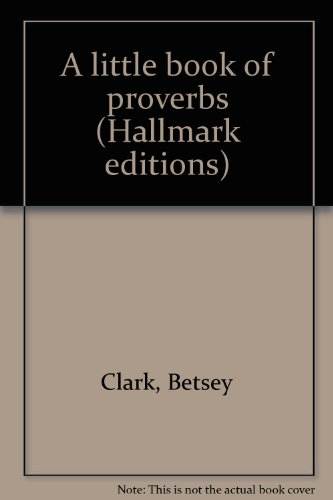 A little book of proverbs (Hallmark editions) (0875293670) by Clark, Betsey