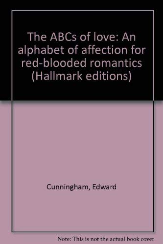 The ABCs of Love: An Alphabet of Affection for Red-Blooded Romantics: Cunningham, Edward
