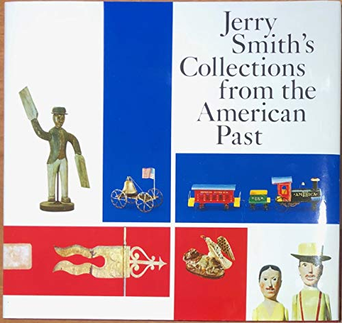 9780875295046: Jerry Smith's collections from the American past: Selections from more than 11,000 items from antique toys to classic autos