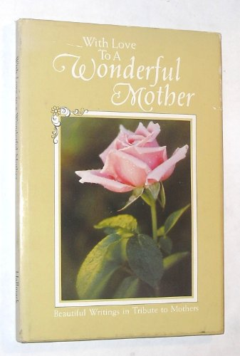 With love to a wonderful mother: Beautiful writings in tribute to mothers (Hallmark Editions): ...