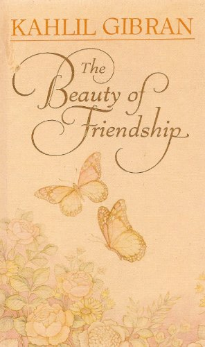 The Beauty of Friendship: Gibran, Kahlil