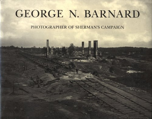 George N Barnard: Photographer of Sherman's Campaign
