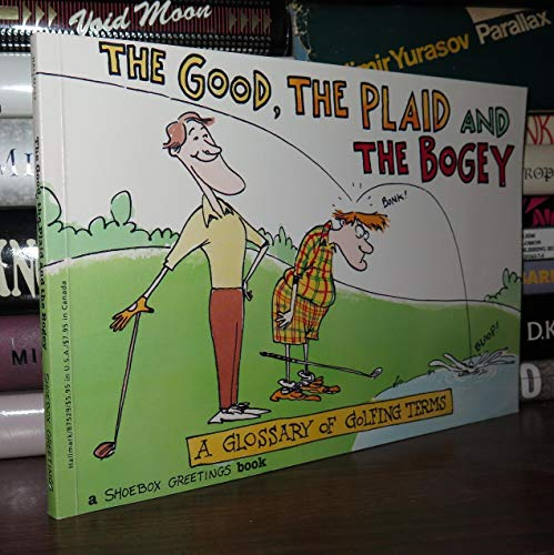 The Good, The Plaid and the Bogey A Glossary of Golfing Terms: Ahern, Kevin (illustrator)