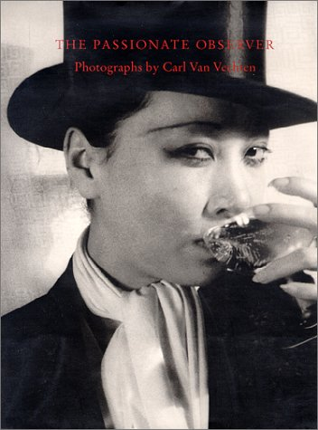 THE PASSIONATE OBSERVER: Photographs by Carl Van Vechten: Davis, Keith F. (Editor)