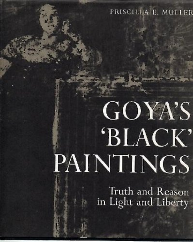 9780875351353: Goya's 'Black' Paintings: Truth and Reason in Light and Liberty (Hispanic Notes & Monographs, Peninsular Series)