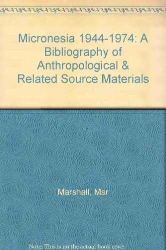 Micronesia 1944-1974: A Bibliography of Anthropological & Related Source Materials: Mac ...