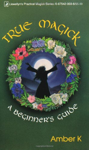 True Magick: A Beginner's Guide (Llewellyn's Practical Magick Series) (0875420036) by Amber K
