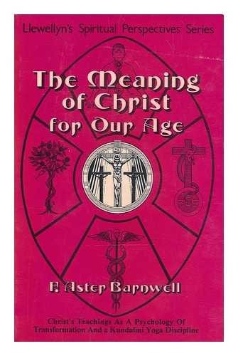 THE MEANING OF CHRIT FOR OUR AGE: Barnwell, F. Aster