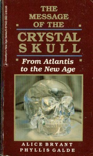 The Message of the Crystal Skull From Atlantis to the New Age