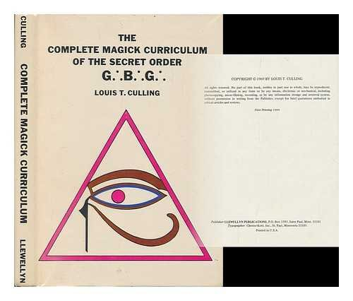 The Complete Magick Curriculum of the Secret Order G.B.G.: Culling, Louis T.