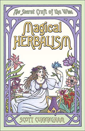 Magical Herbalism: The Secret Craft of the Wise (Llewellyn's Practical Magick Series)