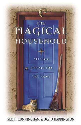 The Magical Household: Spells & Rituals for: Harrington, David, Cunningham,