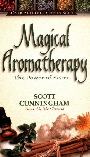 Magical Aromatherapy: The Power of Scent (Llewellyn's New Age Series) (0875421296) by Scott Cunningham