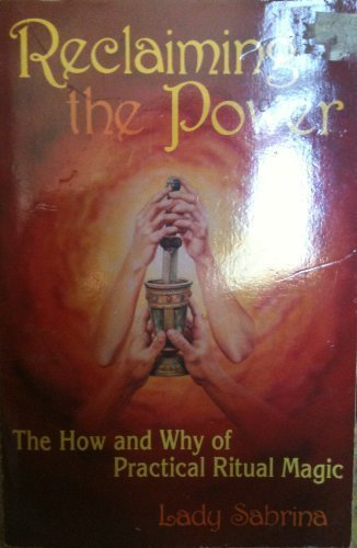 9780875421667: Reclaiming the Power- The How and Why of Ritual Magic (Llewellyn's Practical Guide to Personal Power)