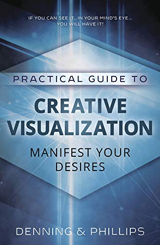 Practical Guide to Creative Visualization: Manifest Your: Phillips, Osborne, Denning,