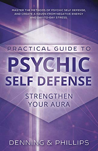 Practical Guide to Psychic Self-Defense. Strengthen Your Aura.