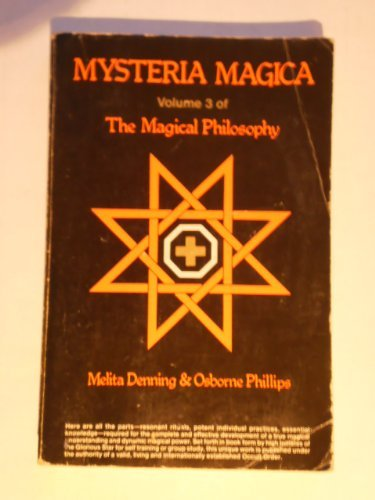 Mysteria Magica: The Magical Philosophy, Volume 3: Denning, Melita; Osborne, Phillip; Wesehcke, ...