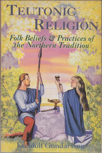 9780875422602: Teutonic Religion: Folk Beliefs & Practices of the Northern Tradition (Llewellyn's Teutonic Magic)