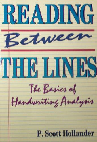 Reading Between the Lines: The Basics of Handwriting Analysis: Hollander, P. Scott
