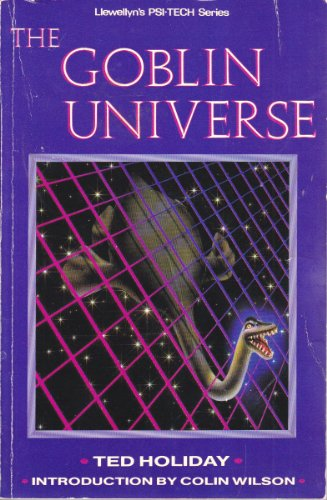 The Goblin Universe (Llewellyn's Psi-tech series): Ted Holiday