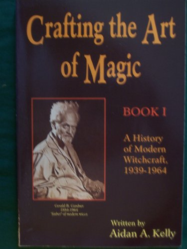 9780875423708: Crafting the Art of Magic, Book I: A History of Modern Witchcraft, 1939-1964 (Llewellyn's Modern Witchcraft Series) (Book 1)