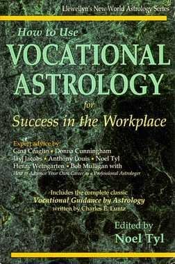 9780875423876: How to Use Vocational Astrology for Success in the Workplace: Modern Practical Techniques Presented by Seven Expert Astrologers (Llewellyn's new world astrology series)
