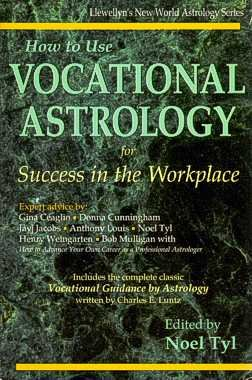 9780875423876: How to Use Vocational Astrology for Success in the Workplace: Modern, Practical Techniques Presented by Seven Expert Astrologers (Llewellyn's New World Astrology Series)