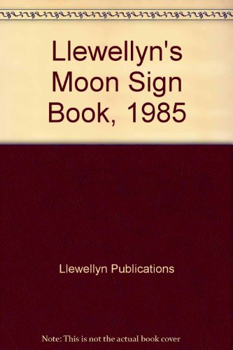Llewellyn's Moon Sign Book, 1985: Llewellyn Publications