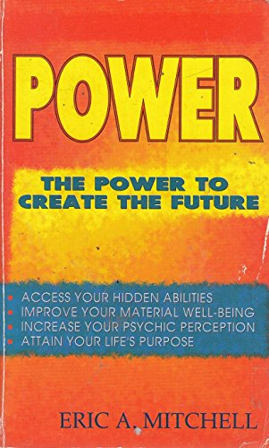 Power: The Power to Create the Future (Llewellyn's New Age Series): Mitchell, Eric