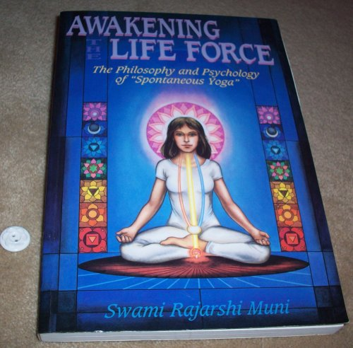 Awakening The Life Force: The Philosophy and: Swami Rajarshi Muni