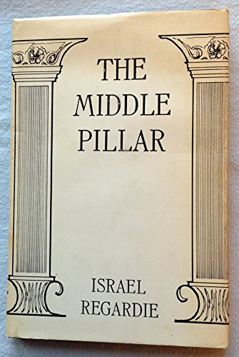 The Middle Pillar: A Co-Relation of the Principles of Analytical Psychology and the Elementary Techniques of Magic (0875426654) by Israel Regardie
