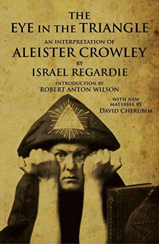 Eye in the Triangle: An Interpretation of Aleister Crowley: Israel Regardie