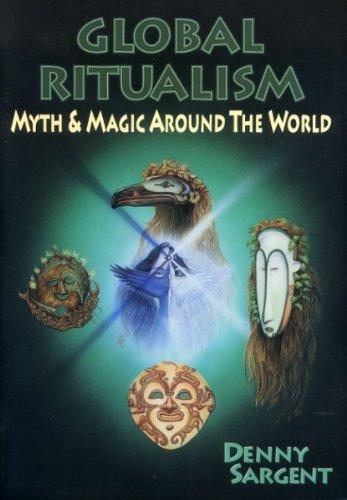 9780875427003: Global Ritualism: Myth & Magic Around the World (Llewellyn's World Religion and Magic)