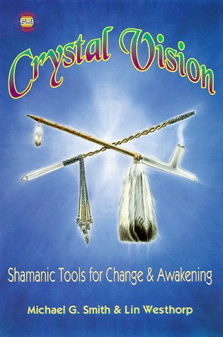 Crystal Vision : Shamanic Tools for Change: Michael G. Smith;