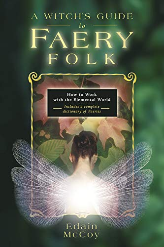 A Witch's Guide to Faery Folk: How to Work with the Elemental World (Llewellyn's New Age) (0875427332) by McCoy, Edain
