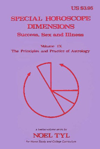Special Horoscope Dimensions: Success, Sex and Illness (The Principles and Practices of Astrology, Vol. 9) (9780875428086) by Noel Tyl