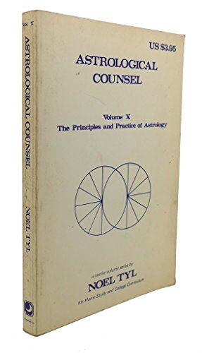 Astrological Counsel: Principles and Practice of Astrology, Volume X