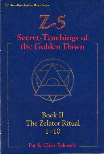 Z-5 Secret Teachings of the Golden Dawn Book II: The Zelator Ritual: Zalewski, Pat;Zalewski, Chris