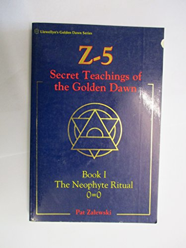 Z-5 Secret Teachings of the Golden Dawn, Book I: The Neophyte Ritual 0=0: Zalewsky, Patrick (Pat)