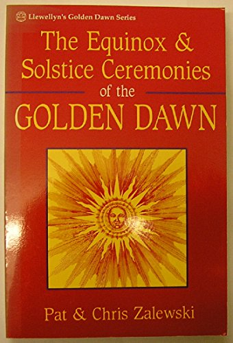 The Equinox and Solstice Ceremonies of the Golden Dawn: Zalewski, C.L. & Patrick Zalewski