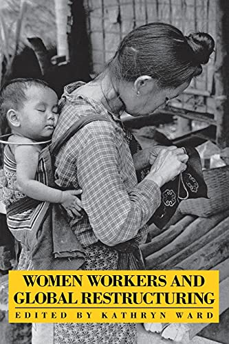 9780875461625: Women Workers and Global Restructuring (Cornell International Industrial and Labor Relations Reports)