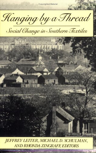 9780875461748: Hanging by a Thread: Social Change in Southern Textiles (ILR Press Books)