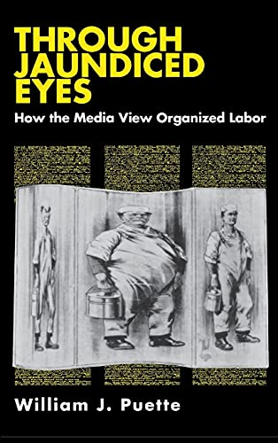 Through Jaundiced Eyes: How the Media View Organized Labor (ILR Press Books) (0875461840) by William J. Puette