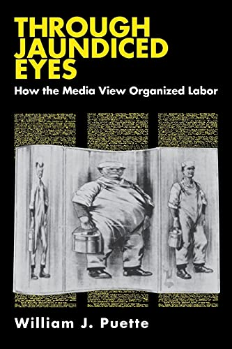 9780875461854: Through Jaundiced Eyes: How the Media View Organized Labor (Cornell International Industrial and)